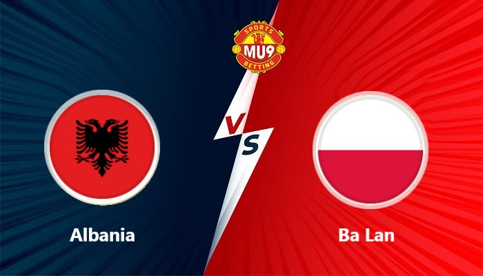Albania vs Ba Lan